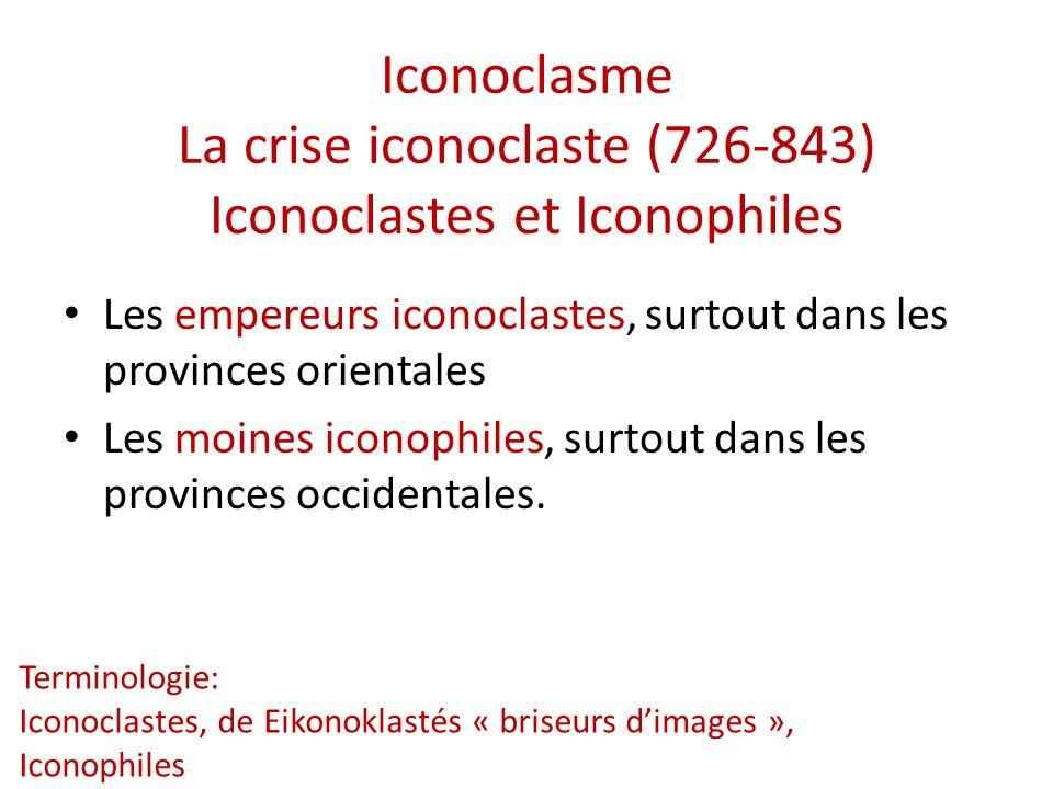 Iconoclasme La crise iconoclaste (726-843) Iconoclastes et Iconophiles Terminologie: Iconoclastes, de Eikonoklastés « briseurs dimages », Iconophiles