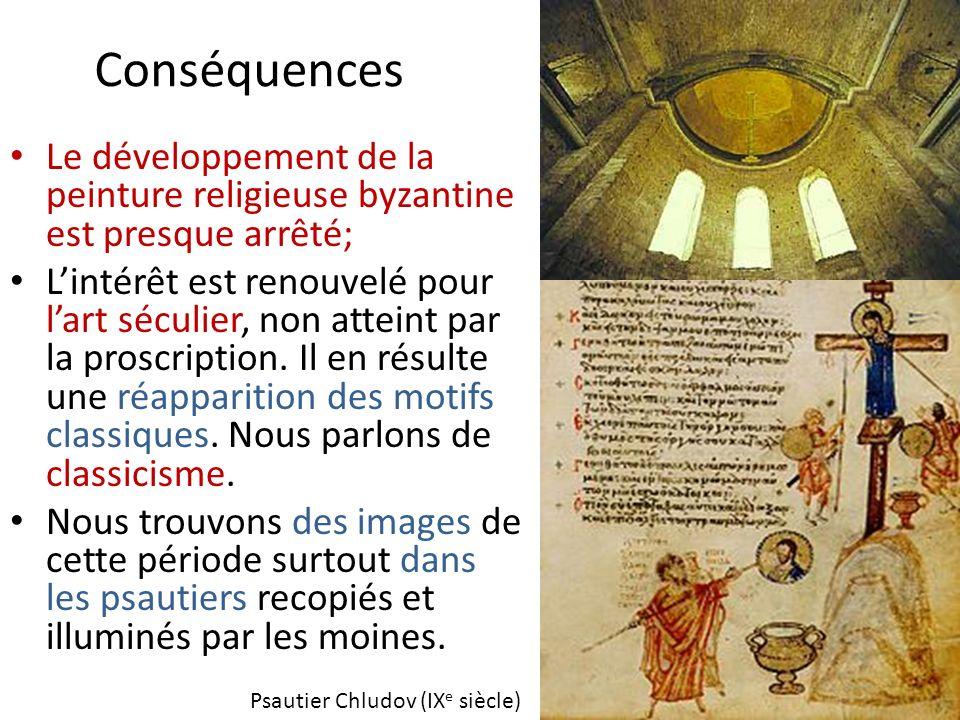Conséquences Le développement de la peinture religieuse byzantine est presque arrêté; Lintérêt est renouvelé pour lart séculier, non atteint par la pr