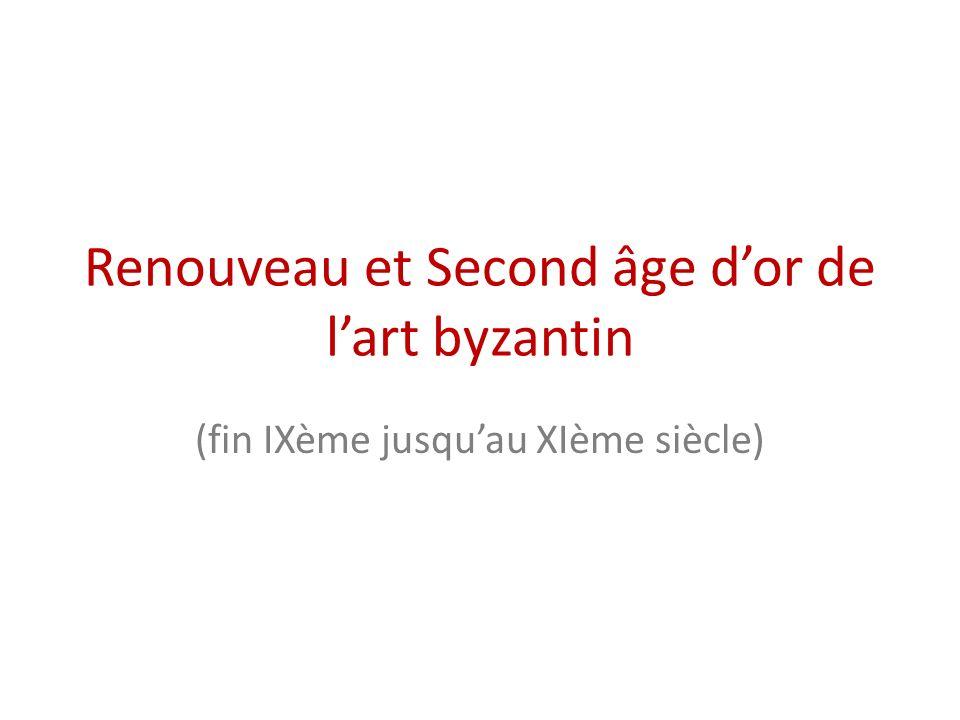 Renouveau et Second âge dor de lart byzantin (fin IXème jusquau XIème siècle)