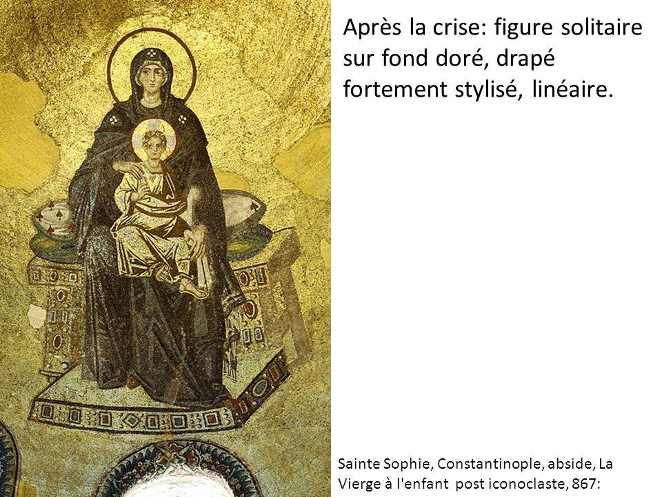Après la crise: figure solitaire sur fond doré, drapé fortement stylisé, linéaire. Sainte Sophie, Constantinople, abside, La Vierge à l'enfant post ic