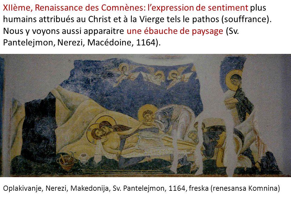 XIIème, Renaissance des Comnènes: lexpression de sentiment plus humains attribués au Christ et à la Vierge tels le pathos (souffrance). Nous y voyons