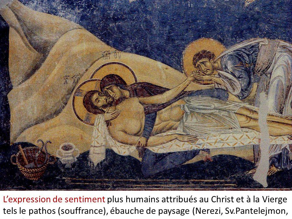 Lexpression de sentiment plus humains attribués au Christ et à la Vierge tels le pathos (souffrance), ébauche de paysage (Nerezi, Sv.Pantelejmon, 1164