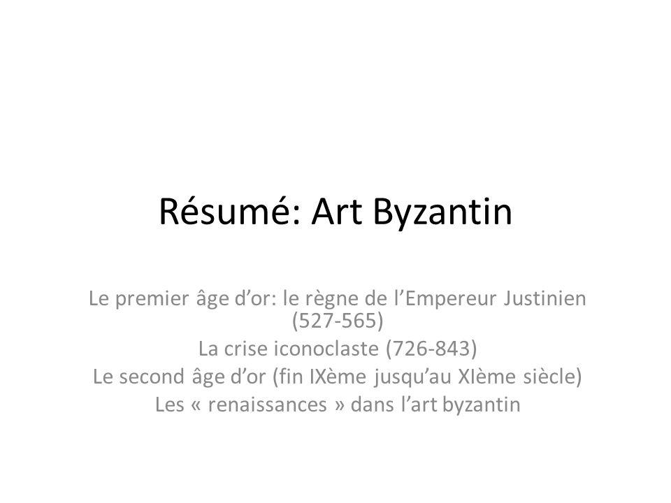 Résumé: Art Byzantin Le premier âge dor: le règne de lEmpereur Justinien (527-565) La crise iconoclaste (726-843) Le second âge dor (fin IXème jusquau