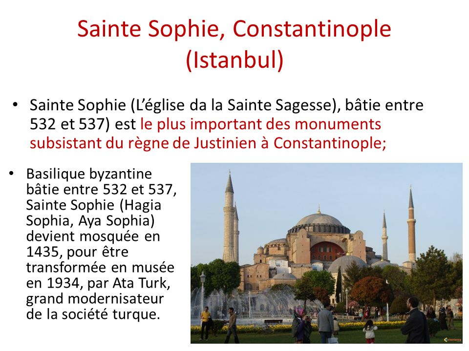 Sainte Sophie, Constantinople (Istanbul) Sainte Sophie (Léglise da la Sainte Sagesse), bâtie entre 532 et 537) est le plus important des monuments sub