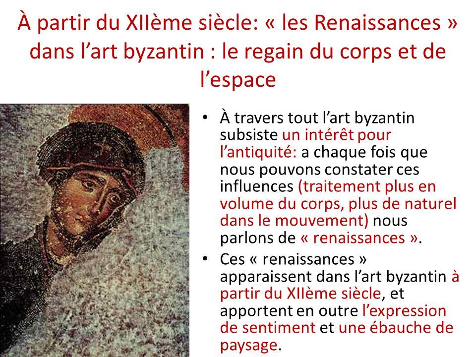 À partir du XIIème siècle: « les Renaissances » dans lart byzantin : le regain du corps et de lespace À travers tout lart byzantin subsiste un intérêt