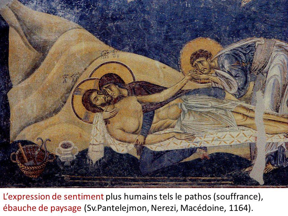 Lexpression de sentiment plus humains tels le pathos (souffrance), ébauche de paysage (Sv.Pantelejmon, Nerezi, Macédoine, 1164).