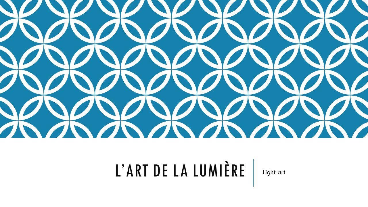 LART DE LA LUMIÈRE Light art