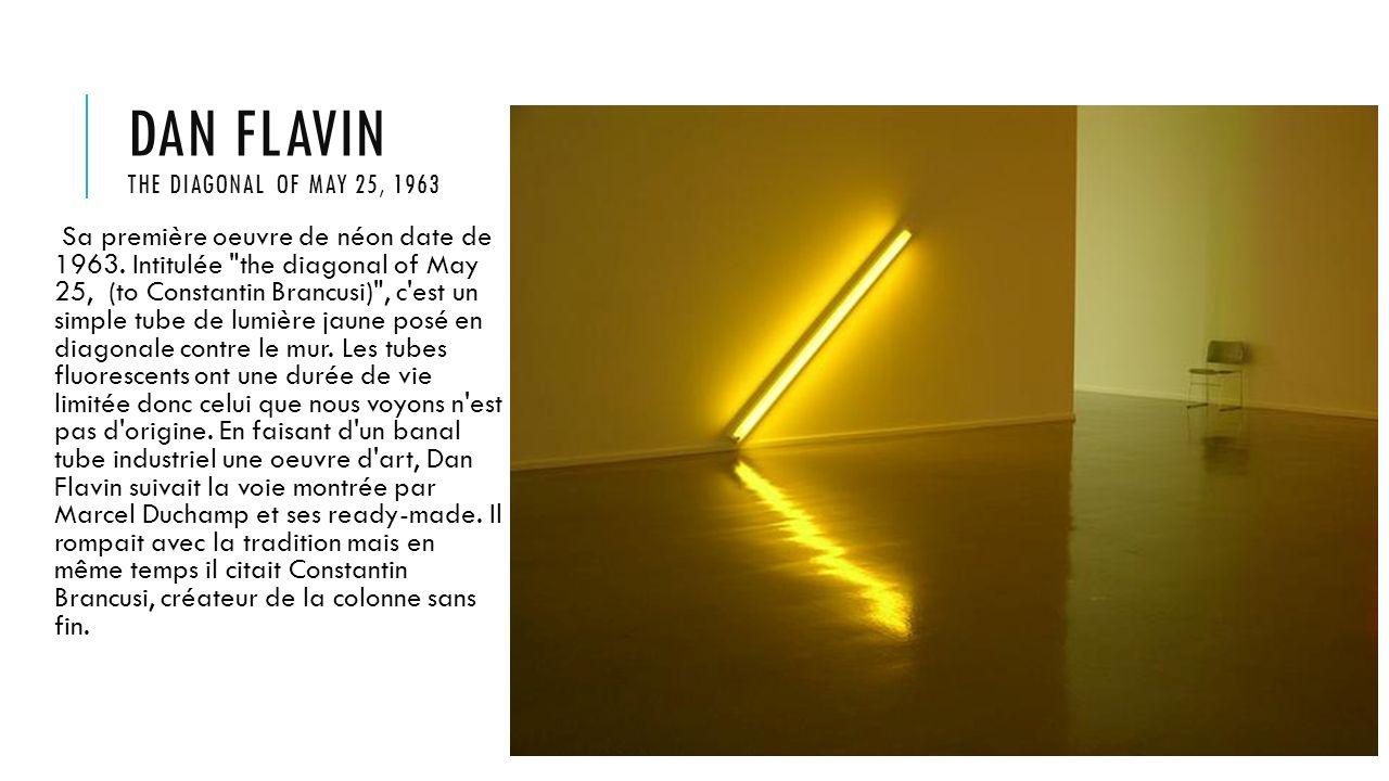 DAN FLAVIN THE DIAGONAL OF MAY 25, 1963 Sa première oeuvre de néon date de 1963. Intitulée