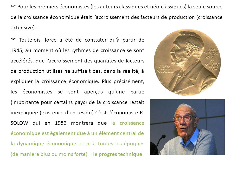Pour les premiers économistes (les auteurs classiques et néo-classiques) la seule source de la croissance économique était laccroissement des facteurs