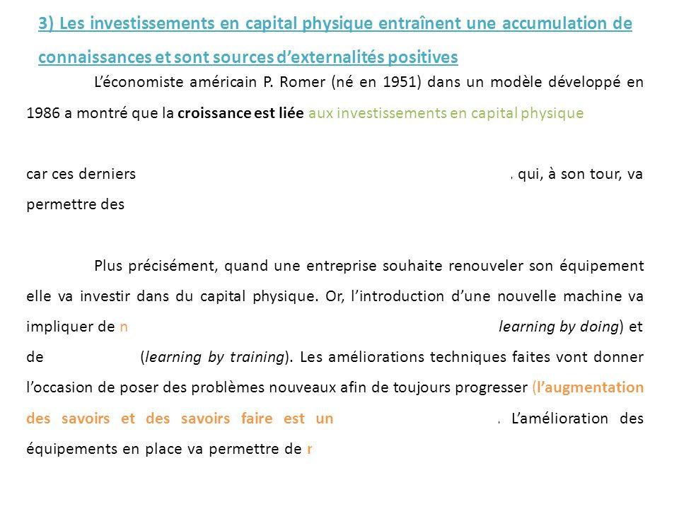 Léconomiste américain P. Romer (né en 1951) dans un modèle développé en 1986 a montré que la croissance est liée aux investissements en capital physiq