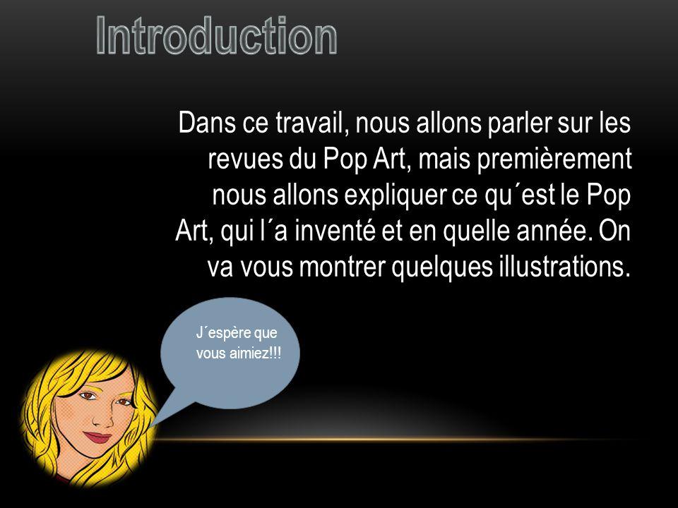 Dans ce travail, nous allons parler sur les revues du Pop Art, mais premièrement nous allons expliquer ce qu´est le Pop Art, qui l´a inventé et en que