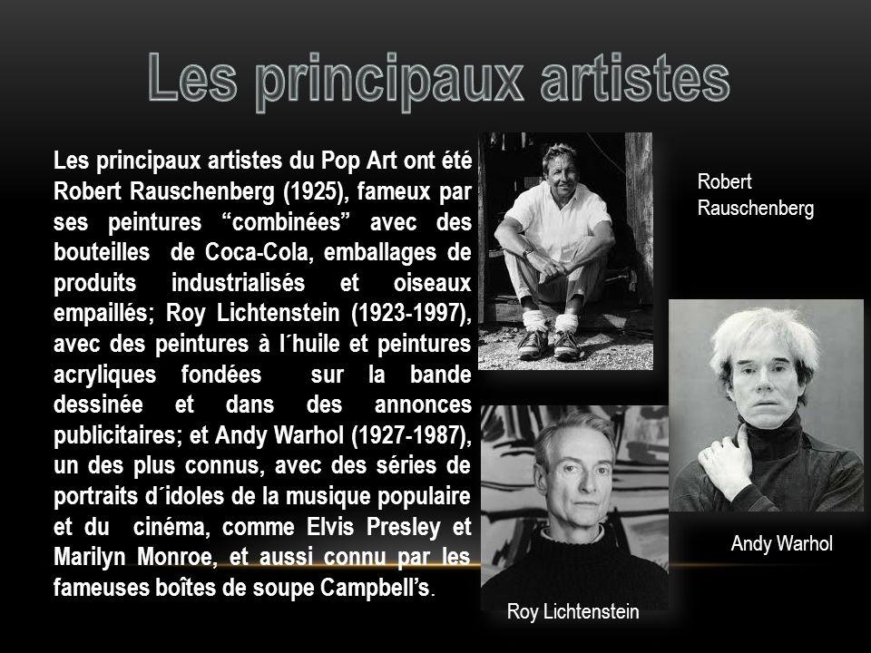Les principaux artistes du Pop Art ont été Robert Rauschenberg (1925), fameux par ses peintures combinées avec des bouteilles de Coca-Cola, emballages
