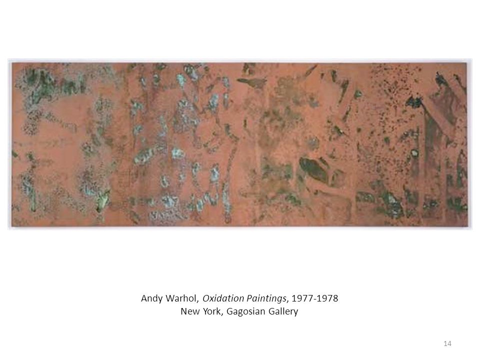 Andy Warhol, Oxidation Paintings, 1977-1978 New York, Gagosian Gallery 14
