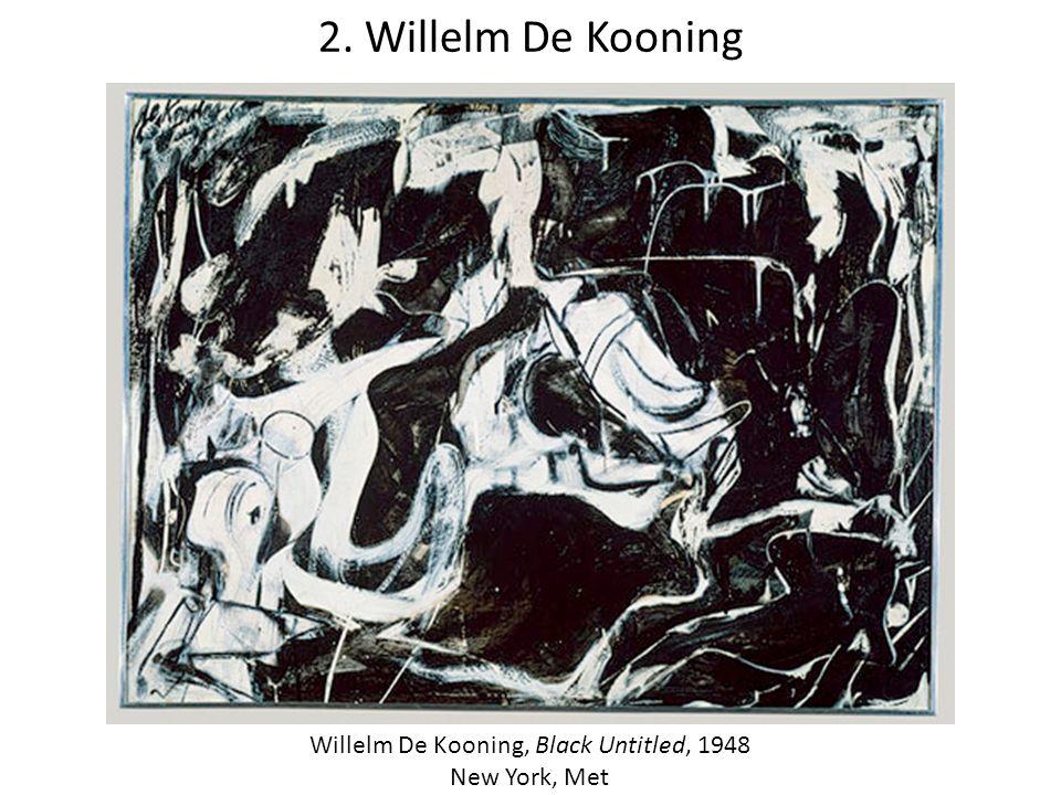 Willelm De Kooning, Black Untitled, 1948 New York, Met 2. Willelm De Kooning