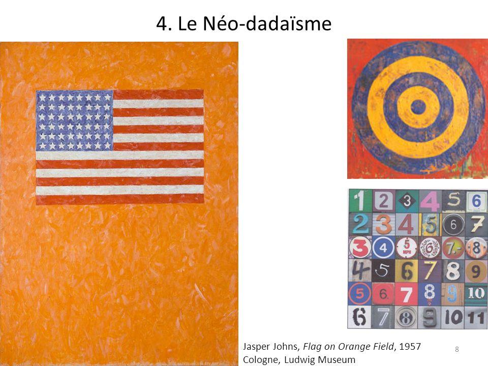 Jasper Johns, Flag on Orange Field, 1957 Cologne, Ludwig Museum 8 4. Le Néo-dadaïsme