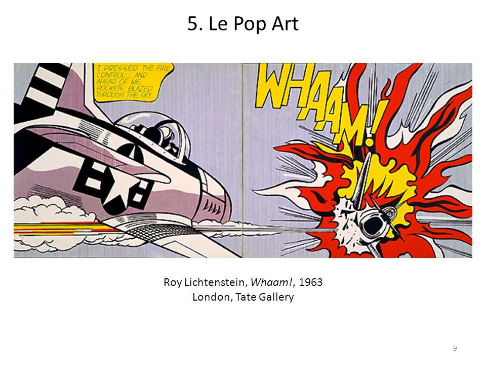 9 Roy Lichtenstein, Whaam!, 1963 London, Tate Gallery 5. Le Pop Art