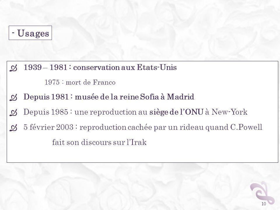 1939 – 1981 : conservation aux Etats-Unis 1975 : mort de Franco Depuis 1981 : musée de la reine Sofia à Madrid Depuis 1985 : une reproduction au siège