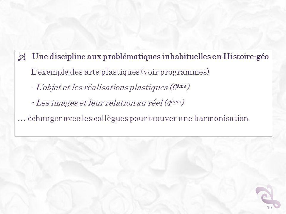Une discipline aux problématiques inhabituelles en Histoire-géo Lexemple des arts plastiques (voir programmes) - Lobjet et les réalisations plastiques