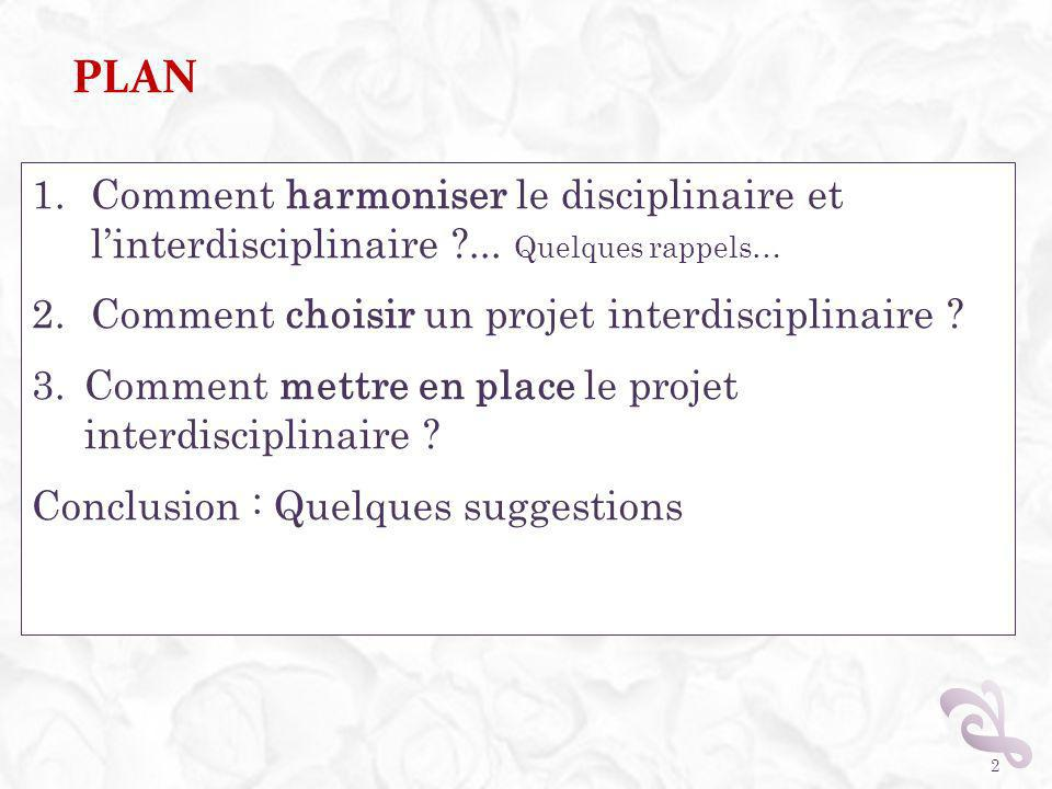 PLAN 1.Comment harmoniser le disciplinaire et linterdisciplinaire ?... Quelques rappels… 2.Comment choisir un projet interdisciplinaire ? 3.Comment me
