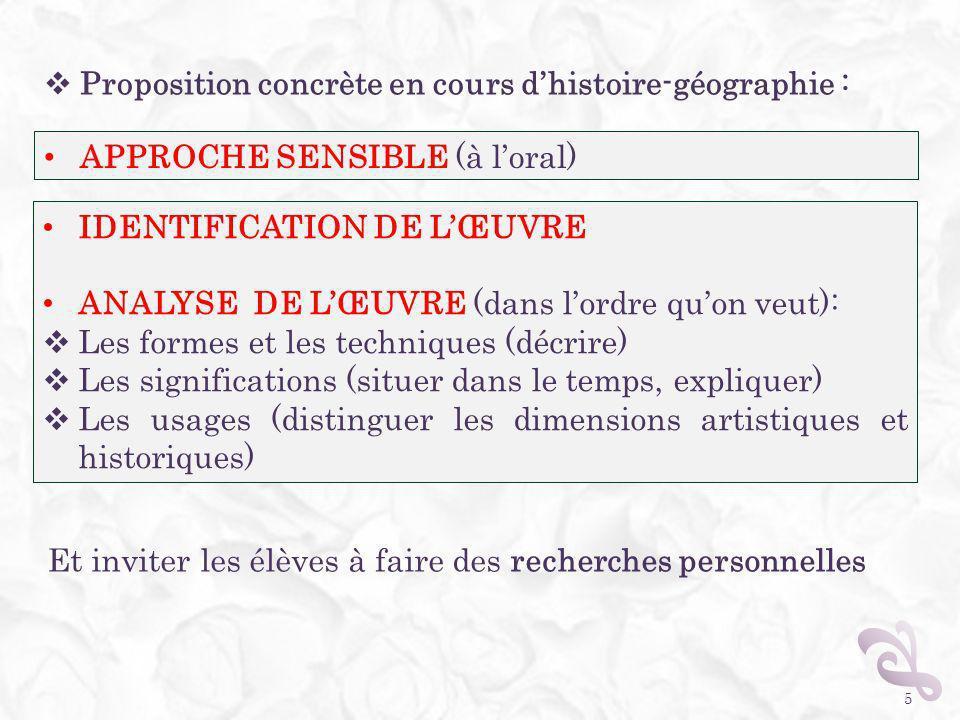 5 APPROCHE SENSIBLE (à loral) Proposition concrète en cours dhistoire-géographie : IDENTIFICATION DE LŒUVRE ANALYSE DE LŒUVRE (dans lordre quon veut):