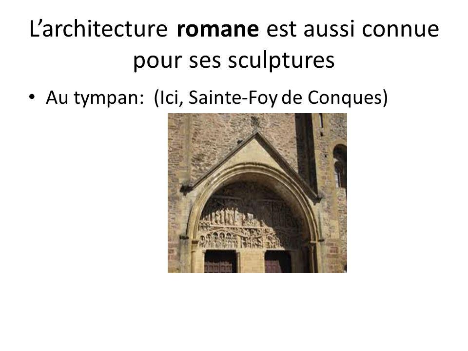 Larchitecture romane est aussi connue pour ses sculptures Au tympan: (Ici, Sainte-Foy de Conques)