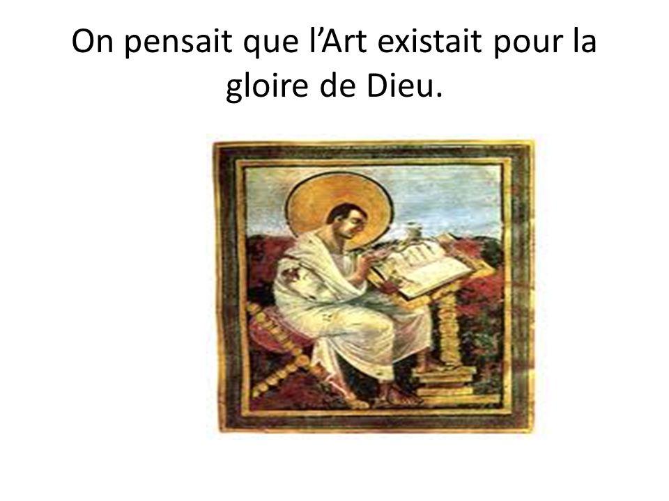On pensait que lArt existait pour la gloire de Dieu.