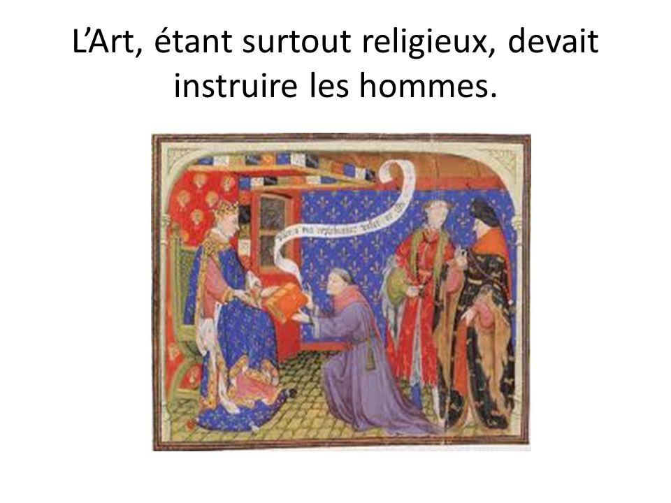 LArt, étant surtout religieux, devait instruire les hommes.