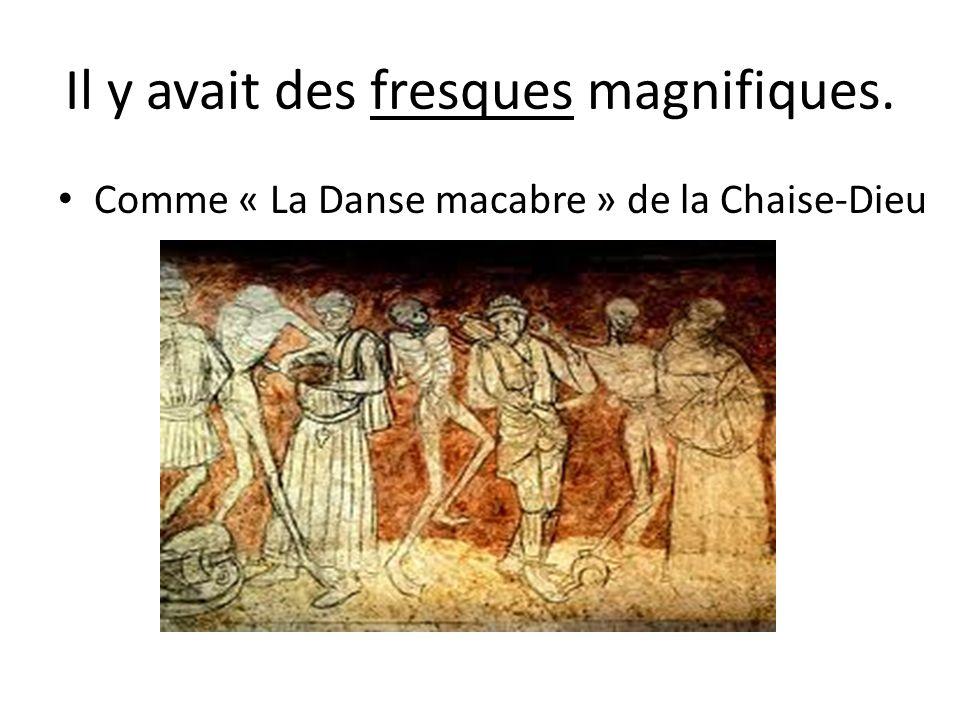 Il y avait des fresques magnifiques. Comme « La Danse macabre » de la Chaise-Dieu