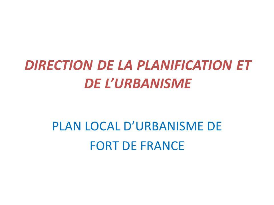 DIRECTION DE LA PLANIFICATION ET DE LURBANISME PLAN LOCAL DURBANISME DE FORT DE FRANCE