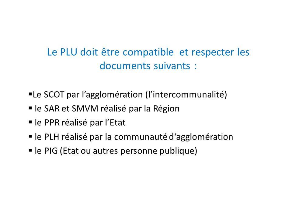 Le PLU doit être compatible et respecter les documents suivants : Le SCOT par lagglomération (lintercommunalité) le SAR et SMVM réalisé par la Région