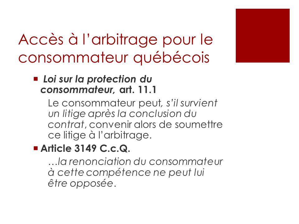 Accès à larbitrage pour le consommateur québécois Loi sur la protection du consommateur, art.