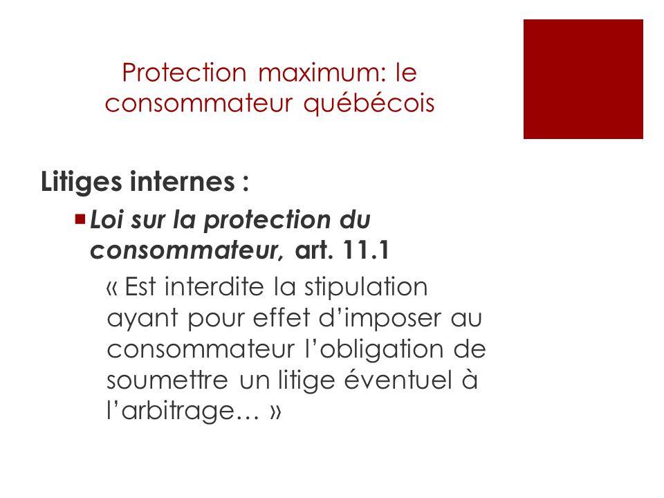 Protection maximum: le consommateur québécois Litiges transfrontaliers: Article 3149 C.c.Q.