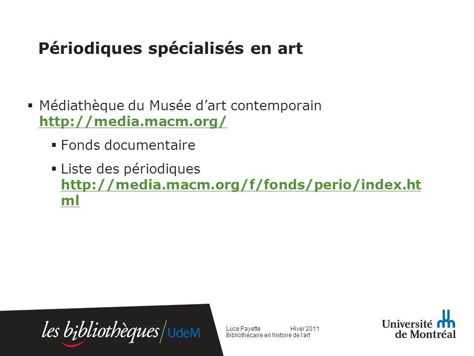 Périodiques spécialisés en art Médiathèque du Musée dart contemporain http://media.macm.org/ http://media.macm.org/ Fonds documentaire Liste des périodiques http://media.macm.org/f/fonds/perio/index.ht ml http://media.macm.org/f/fonds/perio/index.ht ml Luce Payette Hiver 2011 Bibliothécaire en histoire de l art