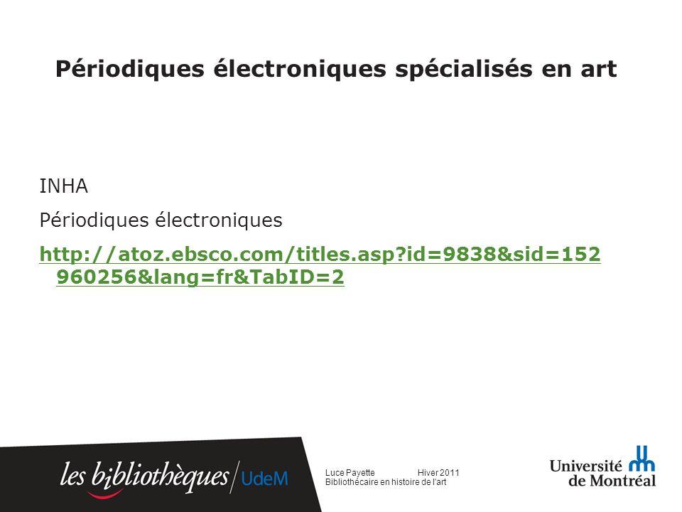 Périodiques électroniques spécialisés en art INHA Périodiques électroniques http://atoz.ebsco.com/titles.asp id=9838&sid=152 960256&lang=fr&TabID=2 Luce Payette Hiver 2011 Bibliothécaire en histoire de l art