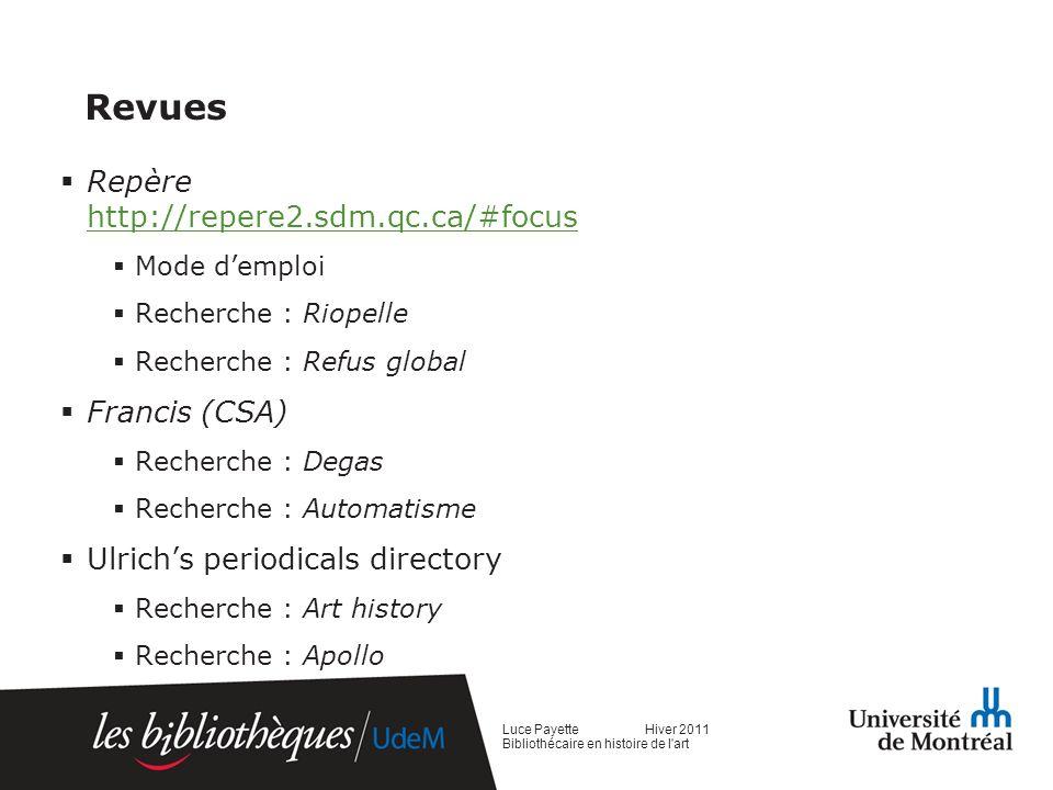 Revues Repère http://repere2.sdm.qc.ca/#focus http://repere2.sdm.qc.ca/#focus Mode demploi Recherche : Riopelle Recherche : Refus global Francis (CSA) Recherche : Degas Recherche : Automatisme Ulrichs periodicals directory Recherche : Art history Recherche : Apollo Luce Payette Hiver 2011 Bibliothécaire en histoire de l art