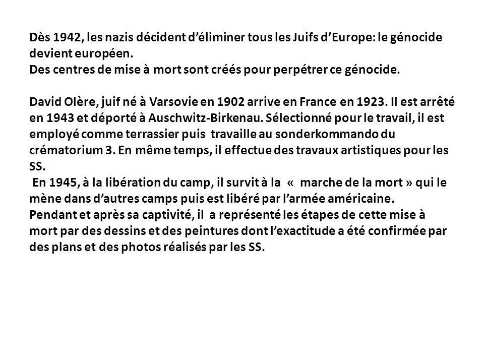 Dès 1942, les nazis décident déliminer tous les Juifs dEurope: le génocide devient européen. Des centres de mise à mort sont créés pour perpétrer ce g