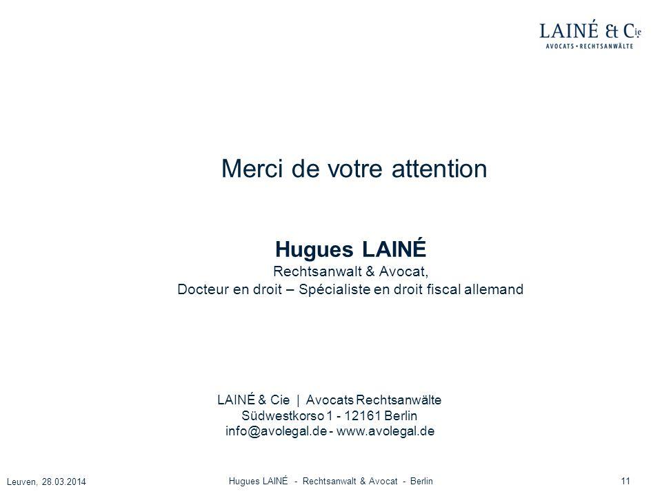 11 Leuven, 28.03.2014 Hugues LAINÉ - Rechtsanwalt & Avocat - Berlin Merci de votre attention LAINÉ & Cie | Avocats Rechtsanwälte Südwestkorso 1 - 1216