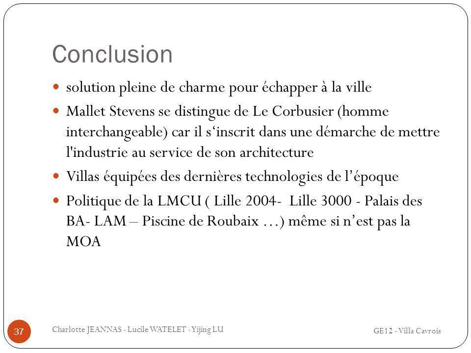 Conclusion GE12 - Villa Cavrois Charlotte JEANNAS - Lucile WATELET - Yijing LU 37 solution pleine de charme pour échapper à la ville Mallet Stevens se