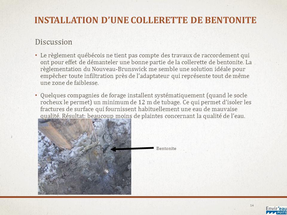 INSTALLATION DUNE COLLERETTE DE BENTONITE Discussion Le règlement québécois ne tient pas compte des travaux de raccordement qui ont pour effet de démanteler une bonne partie de la collerette de bentonite.