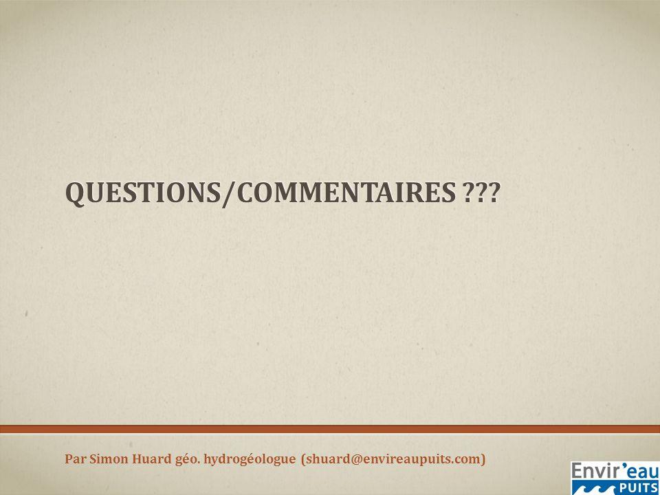 QUESTIONS/COMMENTAIRES ??? Par Simon Huard géo. hydrogéologue (shuard@envireaupuits.com)