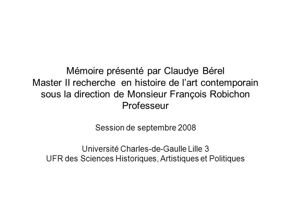 Mémoire présenté par Claudye Bérel Master II recherche en histoire de lart contemporain sous la direction de Monsieur François Robichon Professeur Ses