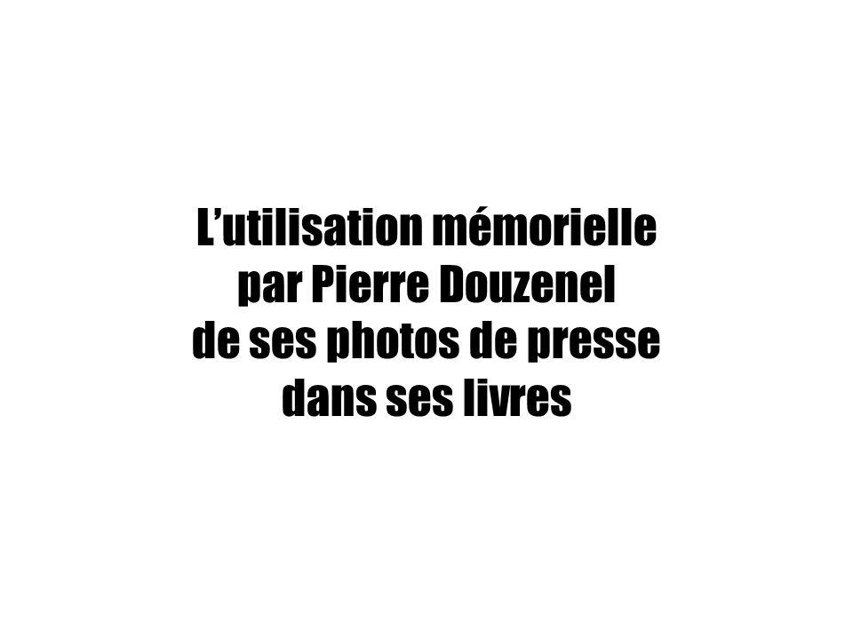 Lutilisation mémorielle par Pierre Douzenel de ses photos de presse dans ses livres