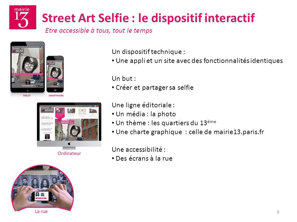 Street Art Selfie : le dispositif interactif Un dispositif technique : Une appli et un site avec des fonctionnalités identiques Un but : Créer et part
