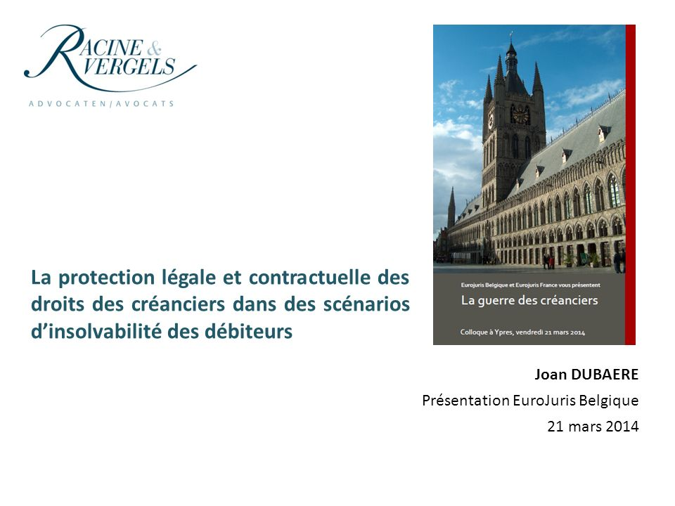 La protection légale et contractuelle des droits des créanciers dans des scénarios dinsolvabilité des débiteurs Joan DUBAERE Présentation EuroJuris Be