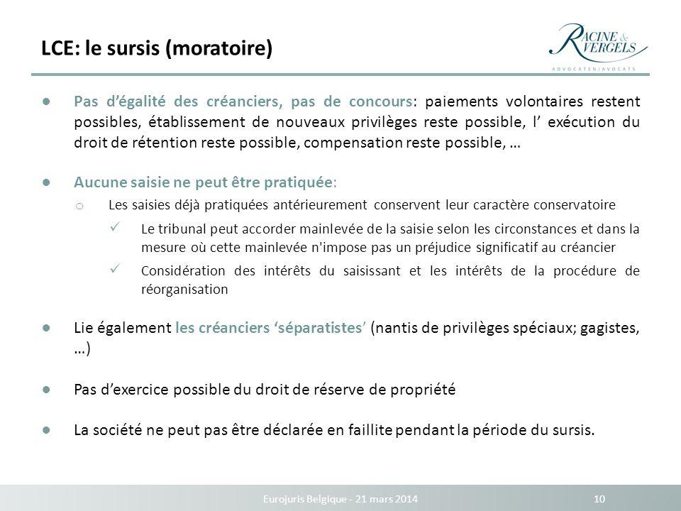 LCE: le sursis (moratoire) Eurojuris Belgique - 21 mars 2014 10 Pas dégalité des créanciers, pas de concours: paiements volontaires restent possibles,