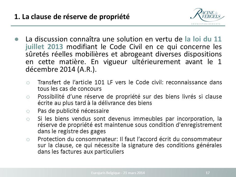1. La clause de réserve de propriété Eurojuris Belgique - 21 mars 2014 17 La discussion connaîtra une solution en vertu de la loi du 11 juillet 2013 m