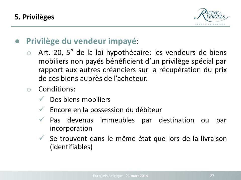 5. Privilèges Eurojuris Belgique - 21 mars 2014 27 Privilège du vendeur impayé: o Art. 20, 5° de la loi hypothécaire: les vendeurs de biens mobiliers