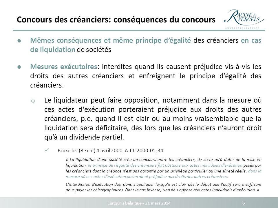 Concours des créanciers: conséquences du concours Eurojuris Belgique - 21 mars 2014 6 Mêmes conséquences et même principe dégalité des créanciers en c