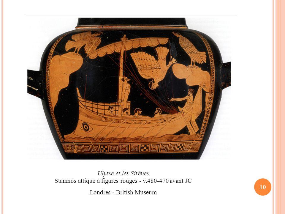 10 Ulysse et les Sirènes Stamnos attique à figures rouges - v.480-470 avant JC Londres - British Museum