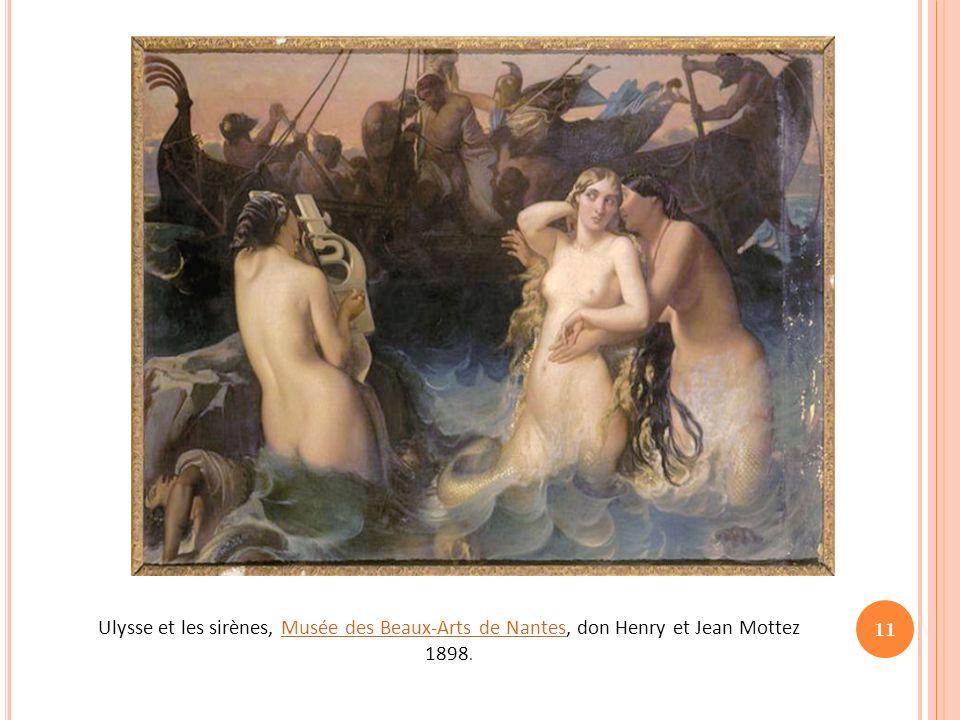 11 Ulysse et les sirènes, Musée des Beaux-Arts de Nantes, don Henry et Jean Mottez 1898.Musée des Beaux-Arts de Nantes